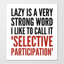 Lazy is a Very Strong Word I Like to Call it Selective Participation (Crimson) Canvas Print