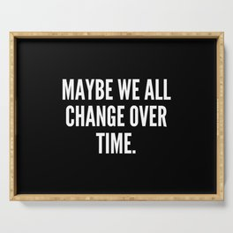 Maybe we all change over time Serving Tray