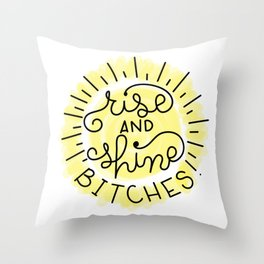 Rise and Shine, Bitches! Throw Pillow
