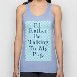 I'd Rather Be Talking To My Pug Unisex Tank Top