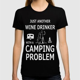 just another wine drinker witha camping problem T-shirt