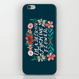 I'm A Delicate Fucking Flower iPhone Skin