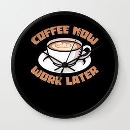 Coffee now work later - cappuccino Wall Clock
