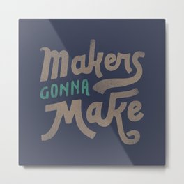 Makers Gonna Make Metal Print