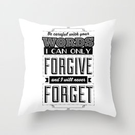 Be careful with your words. I can only forgive them, and I will never forget them. Throw Pillow