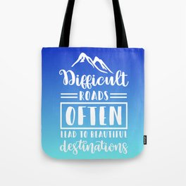 Difficult Roads Often Lead To Beautiful Destinations Tote Bag