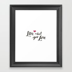 live what you love Framed Art Print