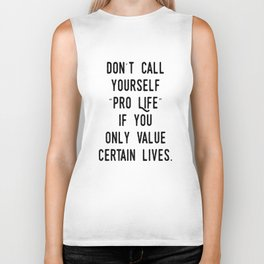 "Don't Call Yourself ""Pro Life"" if you only Value Certain Lives Biker Tank"