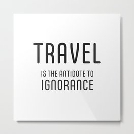 Travel is the antidote to ignorance Metal Print