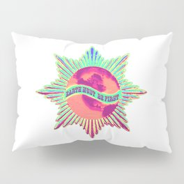 Earth Must Be First: Priorities Pillow Sham