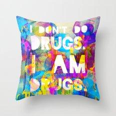 I don't do drugs. I am drugs. Throw Pillow