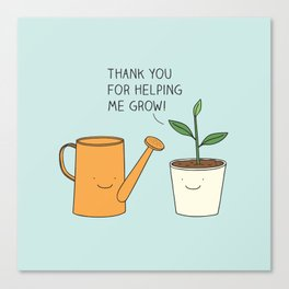 Thank you for helping me grow! Canvas Print