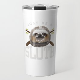 Just Be Sloth Funny Sleepy Sloths Forest Nature Wildlife Animals Zoo Wilderness Gift Travel Mug