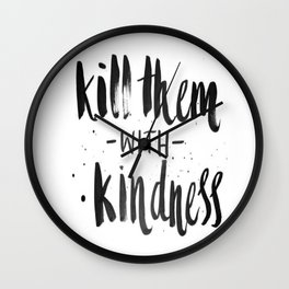 Kill them with kindness Wall Clock