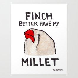 Bird no. 430: Finch Better Have It Art Print