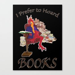 I Prefer to Hoard Books Canvas Print