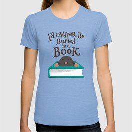 I'd Rather be Buried in a Book - Mole T-shirt