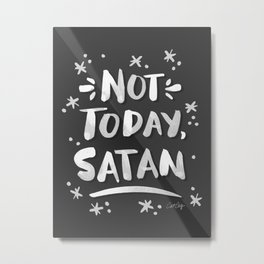 Not Today, Satan – White Ink on Black Metal Print