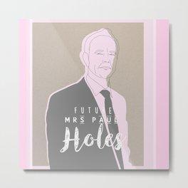 Future mrs Paul Holes Metal Print