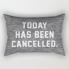 Today has been Cancelled Rectangular Pillow
