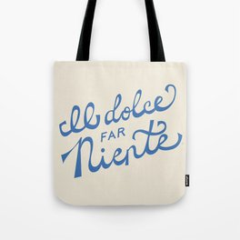 Il dolce far niente Italian - The sweetness of doing nothing Hand Lettering Tote Bag