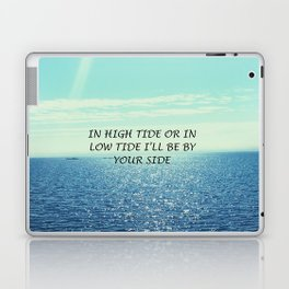 In high tide or in low tide I'll be by your side Laptop & iPad Skin