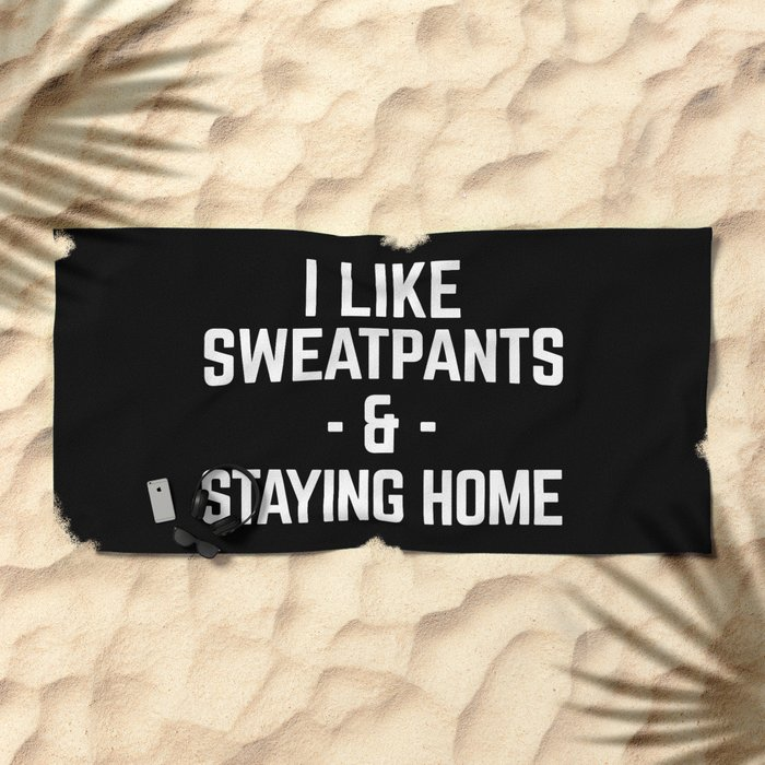 Sweatpants & Staying Home Funny Quote Beach Towel