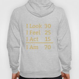 I Look Feel Act I Am 70 Years Old Funny 70th Birthday Hoody