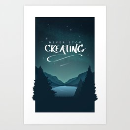 Never Stop Creating Art Print
