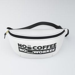 NO COFFEE. NO WORKEE. Fanny Pack