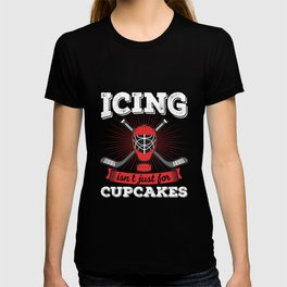 Funny Icing Isnt Just For Cupcakes T-shirt Hockey Meme Gift T-shirt