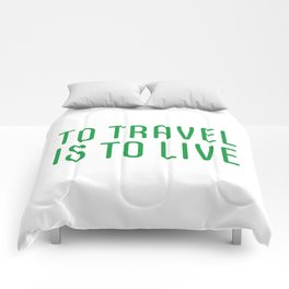 TO TRAVEL IS TO LIVE Comforters