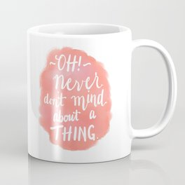 Don't Mind About A Thing Coffee Mug