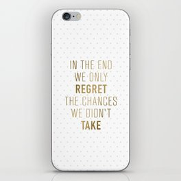 In The End We Only Regret The Chances We Didn't Take iPhone Skin