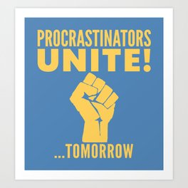 Procrastinators Unite Tomorrow (Blue) Kunstdrucke