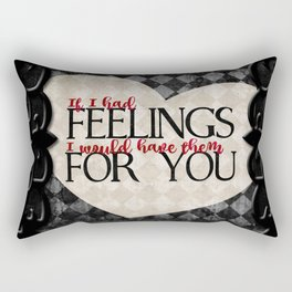 """If I had feelings, I would have them for you"" Rectangular Pillow"