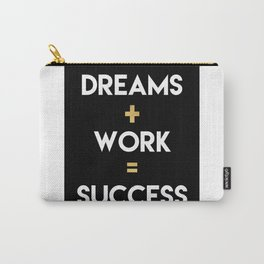 DREAMS PLUS WORK EQUALS SUCCESS Carry-All Pouch