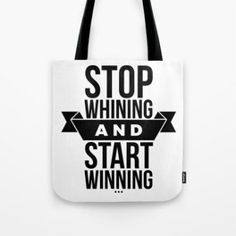 Stop whining an start winning Tote Bag