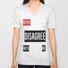 Never Disagree With Me Unisex V-Neck