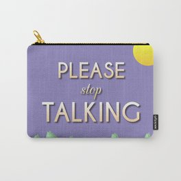 Please Stop Talking Carry-All Pouch