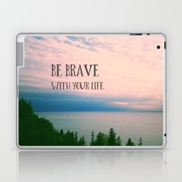 Be Brave With Your Life Laptop & iPad Skin