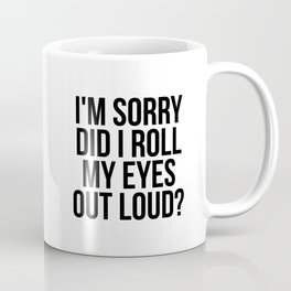 I'm sorry did I roll my eyes out loud? Coffee Mug