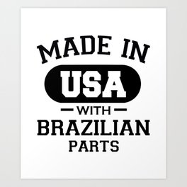 Made In America With Brazilian Parts  Art Print