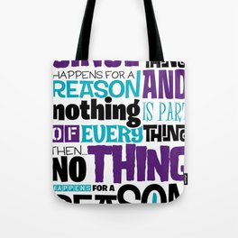 Everything Has No Reason Tote Bag
