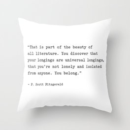 F. Scott Fitzgerald Quote. You Discover That Your Longings Are Universal... You Belong. Throw Pillow
