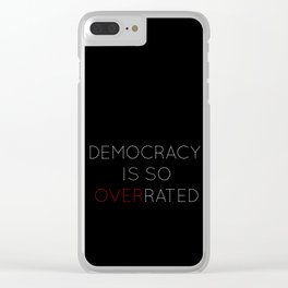 Democracy is so overrated - tvshow Clear iPhone Case