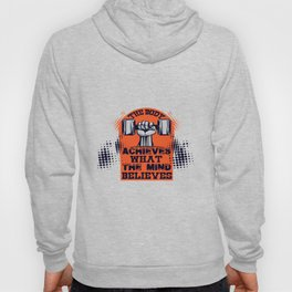 The body achieves what the mind believes Inspirational Quotes Design Hoody