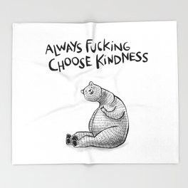 Always Fucking Choose Kindness ~ Bertina Throw Blanket