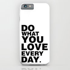 Do What You Love Everyday Slim Case iPhone 6s