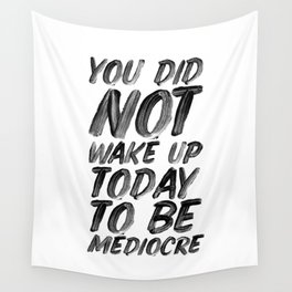 You Did Not Wake Up Today To Be Mediocre black and white typography poster for home decor bedroom Wall Tapestry